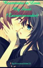 Roommates in Love.(My Street (Laurancexreader))(completed) by PrincessGlitter23