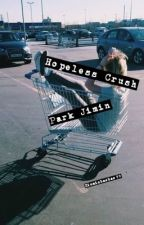 Hopeless Crush ||Park Jimin|| by Xiuminbaobao_99