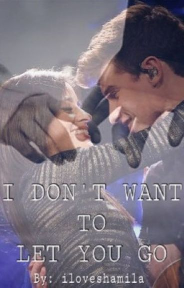 I Don't Want To Let You Go (Shawn Mendes and Camila Cabello fanfic)