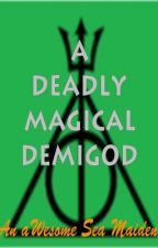 A Deadly Magical Demigod (HP&PJO ff) by AlyceSeafire