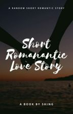 {Complete} {Short Romantic Love Stories} by SparkleKisser