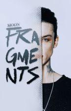 fragments; teenfic by moonxxsunx