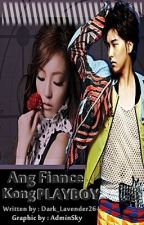 Ang Fiancee kong Playboy *COMPLETE* by Dark_Lavender26