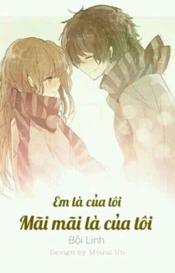 Em là của tôi.Mãi mãi là của tôi.