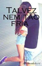 Talvez Nem Tão Fria  by MAlmeida3514