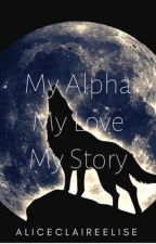 My Alpha, my Love, my Story Terminée  by AliceClaireElise