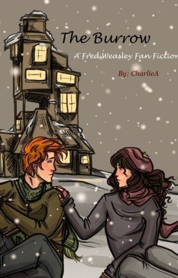 The Burrow (A Fred Weasley Fan Fiction)