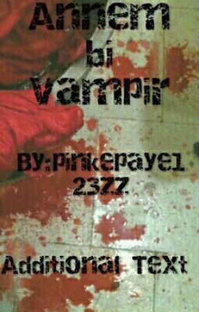 annem bi vampir by pinkepaye123zz