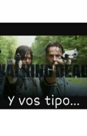 Y Vos Tipo The Walking Dead
