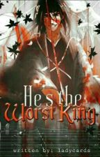 He's the Worst KING  (UNDER REVISION) by ladycards