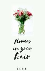 Flowers In Your Hair by flannelscoffeestains