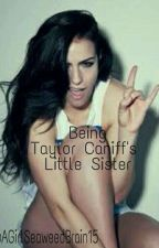 Being Taylor Caniff's Little Sister (DISCONTINUED ) by AGirlSeaweedBrain15