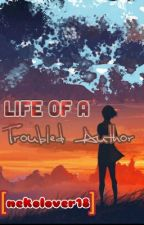 Life Of A Troubled Author by nekolover18
