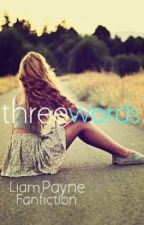 Three Words (Liam Payne Fanfiction) by 1dlovingg