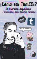 ¿Cómo ser Tumblr? El manual más completo by sophiagreens
