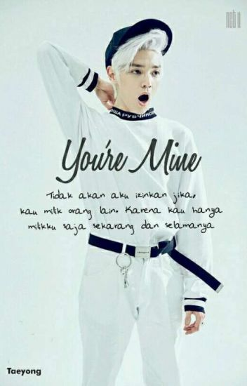 Your My Mine (Taeyong Fanfiction) END