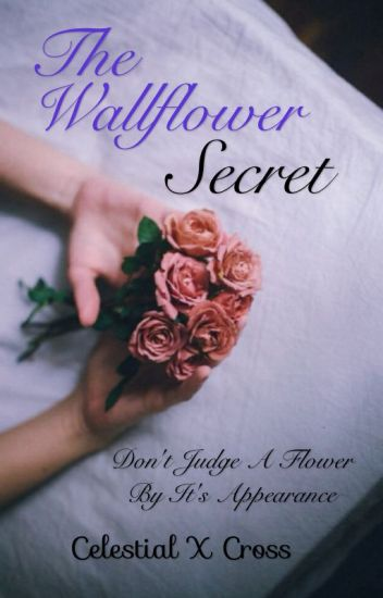The Wallflower Secret [COMPLETED]
