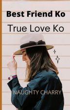 Best Friend Ko True Love Ko by NaughtyCharry
