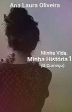 Minha Vida, Minha História 1 by AnaLauraOliveira1