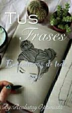 Tus Frases by RealistayOptimista