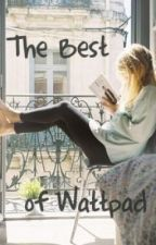The Best of Wattpad by controlledbymyheart