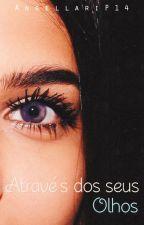 Através dos seus Olhos [Conto] by AngellariP14
