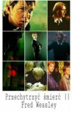 [WOLNO PISANE] Przechytrzyć Śmierć    Fred Weasley by PrincessfromHogwart
