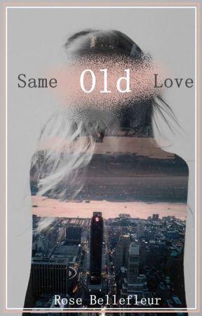 Same Old Love {HIATUS} by RoseBellefleur