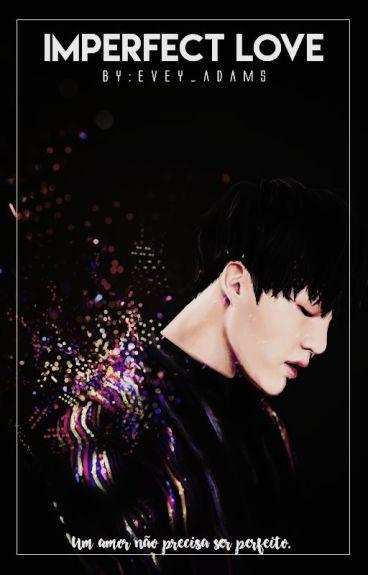 Imperfect Love  ;; ➹ Min Yoongi