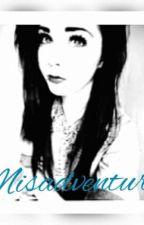 Misadventures  by AnnaGarcia399