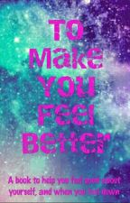 To Make You Feel Better by x_golgothasTerror_x