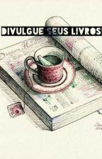 Divulgue Seus Livros Aqui  by rebeca7e7cia