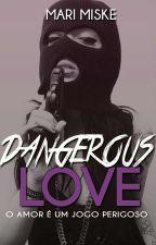 DANGEROUS LOVE by MariMiske