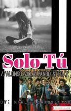 Solo Tú //Alonso Villalpando & Tu// by KarlaFloresSantos