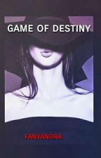 game of destiny by fanyandra