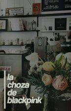 La Choza De BlackPink by -polarz