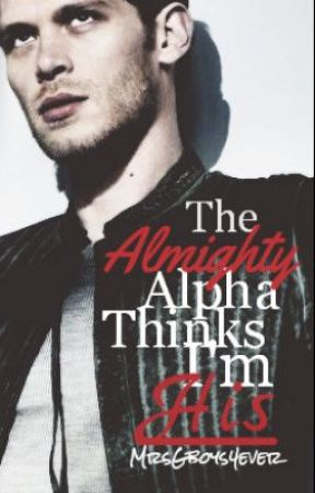 The Almighty Alpha Thinks I'm His by MrsGboys4ever