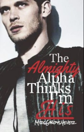 The Almighty Alpha Thinks I'm His