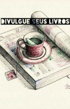 Divulgando Seu Livro!  by RaquellyCasteline
