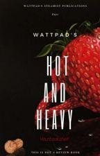 Wattpad's Hot and Heavy by XTBWilliams