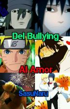 Del Bullying Al Amor (SasuNaru) by Sasu2030