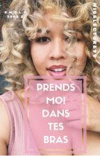 Prends Moi Dans Tes Bras (RMDLY : Tome 2) by Misslecture99