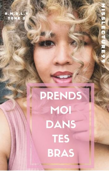 Prends Moi Dans Tes Bras (RMDLY : Tome 2)
