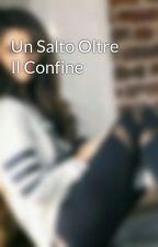 Un Salto Oltre Il Confine by cleosertori23456