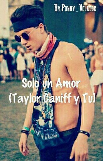 Solo Un Amor (Taylor Caniff Y Tu )