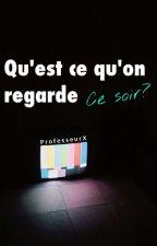 Qu'est ce qu'on regarde ce soir ? by ProfesseurX