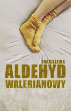 Aldehyd walerianowy by fragilejinx