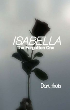 ISABELLA The Førgotten One |on Hold (Under Construction) by Dark_thots