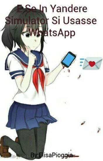 E Se In Yandere Simulator Si Usasse WhatsApp