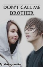 Don't Call Me Brother by Armyykookkie